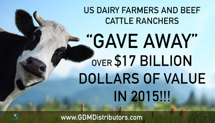 "US DAIRY FARMERS AND BEEF CATTLE RANCHERS ""GAVE AWAY"" OVER $17 BILLION DOLLARS OF VALUE IN 2015!!!"