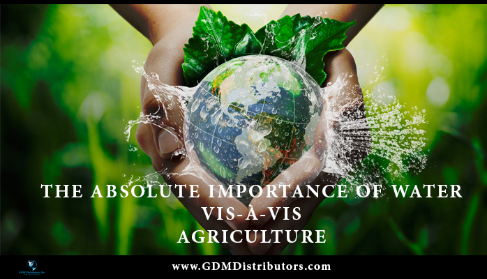 THE ABSOLUTE IMPORTANCE OF WATER VIS-À-VIS AGRICULTURE