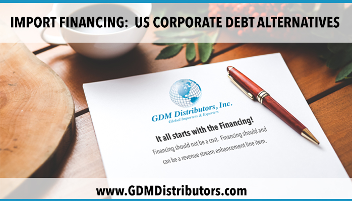 IMPORT FINANCING:  US CORPORATE DEBT ALTERNATIVES